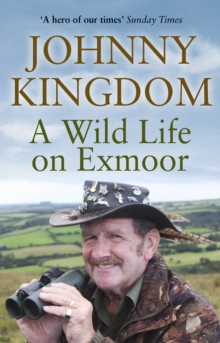 Johnny Kingdom : A Wild Life on Exmoor, Paperback Book