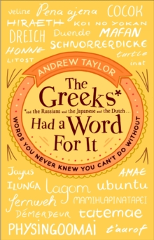 The Greeks Had a Word For It : Words You Never Knew You Can't Do Without, Paperback Book
