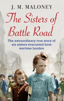 The Sisters of Battle Road : The Extraordinary True Story of Six Sisters Evacuated from Wartime London, Paperback Book