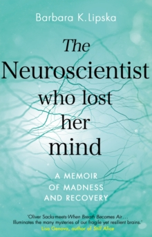The Neuroscientist Who Lost Her Mind : A Memoir of Madness and Recovery, Paperback / softback Book