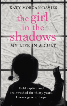 The Girl in the Shadows : My Life in a Cult, Paperback / softback Book