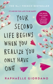 Your Second Life Begins When You Realize You Only Have One : The novel that has made over 2 million readers happier, Paperback / softback Book