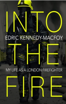 Into the Fire : My Life as a London Firefighter, Paperback / softback Book