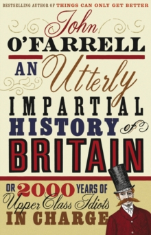 An Utterly Impartial History of Britain : (or 2000 Years Of Upper Class Idiots In Charge), Paperback / softback Book