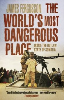 The World's Most Dangerous Place : Inside the Outlaw State of Somalia, Paperback / softback Book
