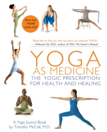 Yoga as Medicine : The Yogic Prescription for Health and Healing, Paperback Book