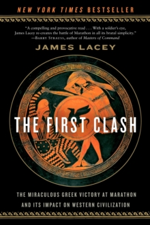 The First Clash : The Miraculous Greek Victory at Marathon and its Impact on Western Civilization, Paperback / softback Book