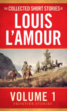 The Collected Short Stories of Louis L'Amour Vol 1, Paperback / softback Book
