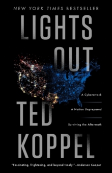 Lights Out : A Cyberattack, A Nation Unprepared, Surviving the Aftermath, Paperback / softback Book