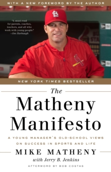 Matheny Manifesto : A Young Manager's Old-School Views on Success in Sports and Life, Paperback Book