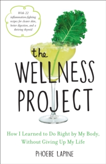 Wellness Project : How I Learned to Do Right by My Body, Without Giving Up My Life, Hardback Book