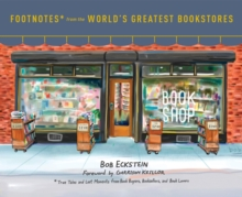 Footnotes From The World's Greatest Bookstores : True Tales and Lost Moments from Book Buyers, Booksellers, and Book Lovers, Hardback Book