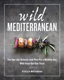Wild Mediterranean: The Age-old, Science-new Plan For a Healthy Gut, With Food You Can Trust, Hardback Book