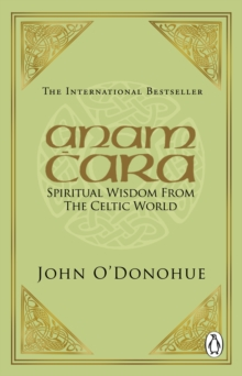 Anam Cara : Spiritual Wisdom from the Celtic World, Paperback / softback Book