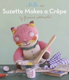 Suzette Makes A Crepe : A Blabla Book, Board book Book