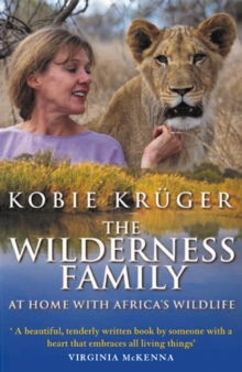 The Wilderness Family : At Home with Africa's Wildlife, Paperback Book