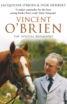 Vincent O'Brien - The Official Biography, Paperback / softback Book