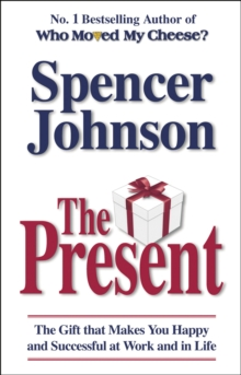 The Present : The Gift That Makes You Happy And Successful At Work And In Life, Paperback / softback Book