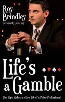 Life's a Gamble : The High Stakes and Low Life of a Poker Professional, Paperback Book
