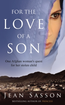 For the Love of a Son : One Afghan Woman's Quest for her Stolen Child, Paperback Book