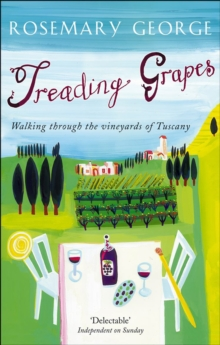 Treading Grapes : Walking Through The Vineyards Of Tuscany, Paperback / softback Book