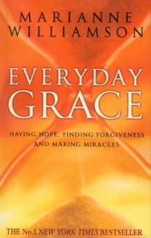 Everyday Grace : Having Hope, Finding Forgiveness And Making Miracles, Paperback / softback Book