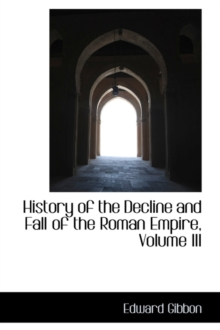 History of the Decline and Fall of the Roman Empire, Volume III, Hardback Book