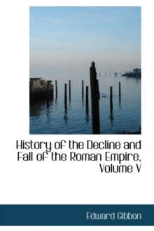 History of the Decline and Fall of the Roman Empire, Volume V, Hardback Book