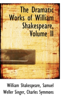 The Dramatic Works of William Shakespeare, Volume II, Hardback Book