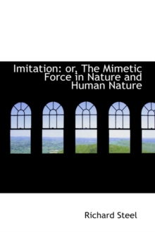 Imitation : Or, the Mimetic Force in Nature and Human Nature, Hardback Book