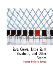 Sara Crewe, Little Saint Elizabeth, and Other Stories, Hardback Book