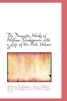 The Dramatic Works of William Shakespeare with a Life of the Poet, Volume II, Hardback Book