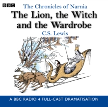The Chronicles Of Narnia: The Lion, The Witch And The Wardrobe : A BBC Radio 4 full-cast dramatisation, CD-Audio Book