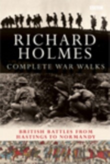 The Complete War Walks : From Hastings to Normandy, Paperback Book