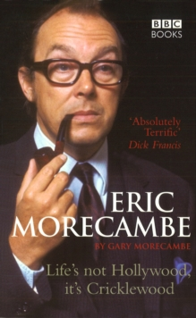 Eric Morecambe: Life's Not Hollywood It's Cricklewood, Paperback Book