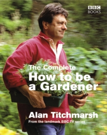 The Complete How to be a Gardener, Paperback Book