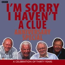 I'm Sorry I Haven't A Clue: Anniversary Special : A Celebration Of Thirty Years, CD-Audio Book