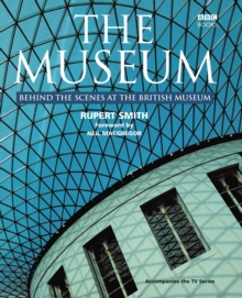 The Museum : Behind the Scenes at the British Museum, Hardback Book