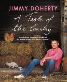 A Taste of the Country : A Traditional Farmhouse Cookbook by a Very Twenty-first-century Farmer, Hardback Book
