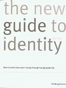 The New Guide to Identity : How to Create and Sustain Change Through Managing Identity, Paperback Book