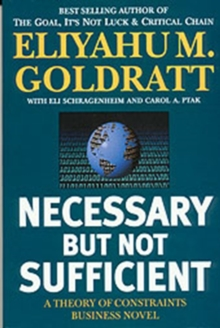 Necessary But Not Sufficient : A Theory of Constraints Business Novel, Paperback Book