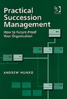 Practical Succession Management : How to Future-Proof Your Organisation, Hardback Book