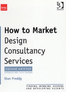 How to Market Design Consultancy Services : Finding, Winning and Keeping Clients, Paperback Book