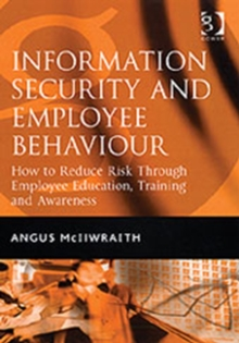 Information Security and Employee Behaviour : How to Reduce Risk Through Employee Education, Training and Awareness, Hardback Book