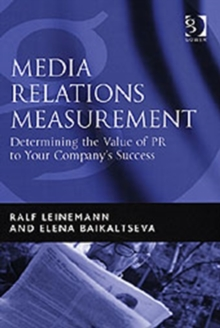 Media Relations Measurement : Determining the Value of PR to Your Company's Success, Hardback Book