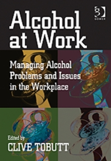 Alcohol at Work : Managing Alcohol Problems and Issues in the Workplace, Hardback Book