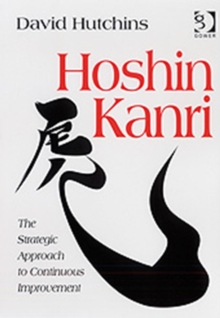 Hoshin Kanri : The Strategic Approach to Continuous Improvement, Hardback Book