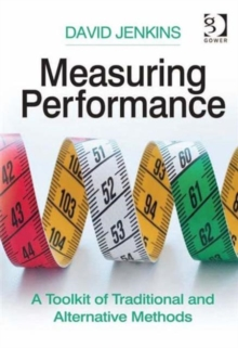 Measuring Performance : A Toolkit of Traditional and Alternative Methods, Hardback Book