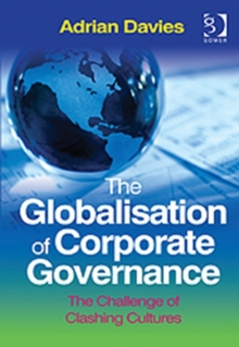 The Globalisation of Corporate Governance : The Challenge of Clashing Cultures, Hardback Book