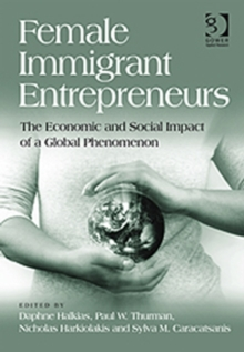 Female Immigrant Entrepreneurs : The Economic and Social Impact of a Global Phenomenon, Hardback Book